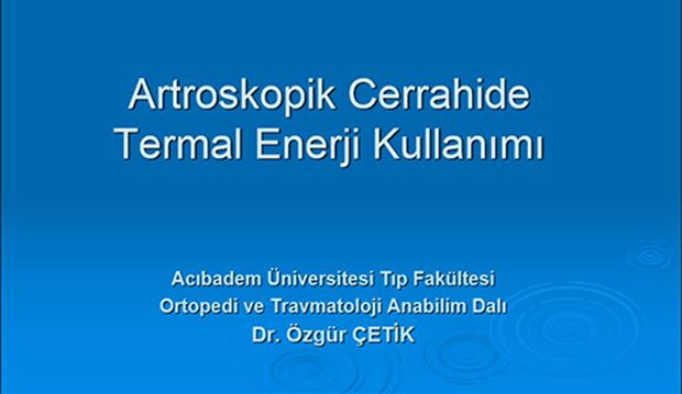 Artroskopik Cerrahide Termal Enerji Kullanımı